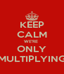 KEEP CALM WE'RE  ONLY MULTIPLYING - Personalised Poster A4 size
