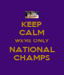 KEEP CALM WE'RE ONLY NATIONAL CHAMPS - Personalised Poster A4 size