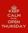 KEEP CALM WE'RE  OPEN THURSDAY - Personalised Poster A4 size