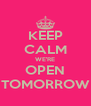 KEEP CALM WE'RE OPEN TOMORROW - Personalised Poster A4 size