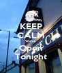 KEEP CALM We're Open Tonight - Personalised Poster A4 size