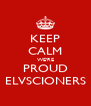 KEEP CALM WE'RE PROUD ELVSCIONERS - Personalised Poster A4 size