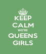 KEEP CALM WE'RE QUEENS GIRLS - Personalised Poster A4 size