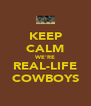 KEEP CALM WE'RE REAL-LIFE COWBOYS - Personalised Poster A4 size