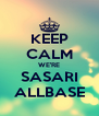 KEEP CALM WE'RE SASARI ALLBASE - Personalised Poster A4 size
