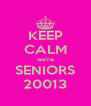 KEEP CALM we're SENIORS 20013 - Personalised Poster A4 size