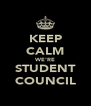 KEEP CALM WE'RE STUDENT COUNCIL - Personalised Poster A4 size