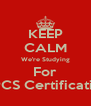 KEEP CALM We're Studying For CPCS Certification - Personalised Poster A4 size