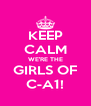 KEEP CALM WE'RE THE GIRLS OF C-A1! - Personalised Poster A4 size