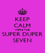 KEEP CALM WE'RE THE SUPER DUPER SEVEN - Personalised Poster A4 size