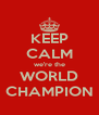 KEEP CALM we're the WORLD CHAMPION - Personalised Poster A4 size
