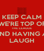 KEEP CALM WE'RE TOP OF THE LEAGUE AND HAVING A  LAUGH - Personalised Poster A4 size