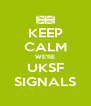 KEEP CALM WE'RE UKSF SIGNALS - Personalised Poster A4 size