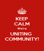 KEEP CALM We're UNITING  COMMUNITY! - Personalised Poster A4 size