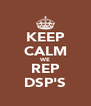 KEEP CALM WE REP DSP'S - Personalised Poster A4 size