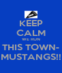 KEEP CALM WE RUN THIS TOWN- MUSTANGS!! - Personalised Poster A4 size