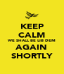 KEEP CALM WE SHALL BE LIB DEM AGAIN SHORTLY - Personalised Poster A4 size
