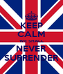 KEEP CALM WE SHALL NEVER SURRENDER - Personalised Poster A4 size