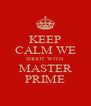 KEEP CALM WE SHOOT WITH MASTER PRIME - Personalised Poster A4 size