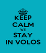 KEEP CALM WE STAY IN VOLOS - Personalised Poster A4 size