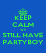 KEEP CALM WE STILL HAVE PARTYBOY - Personalised Poster A4 size