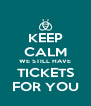 KEEP CALM WE STILL HAVE TICKETS FOR YOU - Personalised Poster A4 size