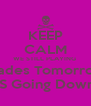 KEEP CALM WE STILL PLAYING  Spades Tomorrow  IT`S Going Down!!!! - Personalised Poster A4 size