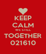 KEEP CALM WE STILL TOGETHER 021610 - Personalised Poster A4 size