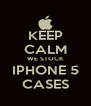 KEEP CALM WE STOCK IPHONE 5 CASES - Personalised Poster A4 size