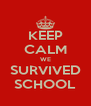 KEEP CALM WE SURVIVED SCHOOL - Personalised Poster A4 size