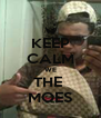KEEP CALM WE THE  MOES - Personalised Poster A4 size