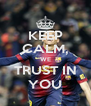 KEEP CALM, WE TRUST IN YOU - Personalised Poster A4 size