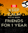 KEEP CALM WE'VE BEEN FRIENDS FOR 1 YEAR - Personalised Poster A4 size