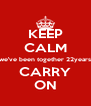 KEEP CALM we've been together 22years CARRY ON - Personalised Poster A4 size