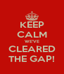 KEEP CALM WE'VE CLEARED THE GAP! - Personalised Poster A4 size