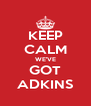 KEEP CALM WE'VE GOT ADKINS - Personalised Poster A4 size
