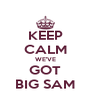 KEEP CALM WE'VE GOT BIG SAM - Personalised Poster A4 size
