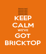 KEEP CALM WE'VE GOT BRICKTOP - Personalised Poster A4 size
