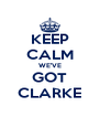 KEEP CALM WE'VE GOT CLARKE - Personalised Poster A4 size