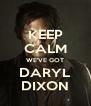 KEEP CALM WE'VE GOT DARYL DIXON - Personalised Poster A4 size