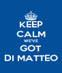 KEEP CALM WE'VE GOT DI MATTEO - Personalised Poster A4 size