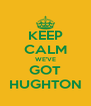 KEEP CALM WE'VE GOT HUGHTON - Personalised Poster A4 size