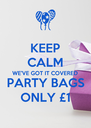KEEP CALM WE'VE GOT IT COVERED PARTY BAGS ONLY £1 - Personalised Poster A4 size