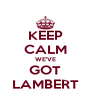 KEEP CALM WE'VE GOT LAMBERT - Personalised Poster A4 size