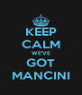 KEEP CALM WE'VE GOT MANCINI - Personalised Poster A4 size