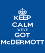 KEEP CALM WE'VE GOT McDERMOTT - Personalised Poster A4 size