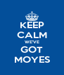 KEEP CALM WE'VE GOT MOYES - Personalised Poster A4 size