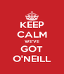 KEEP CALM WE'VE GOT O'NEILL - Personalised Poster A4 size