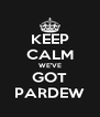 KEEP CALM WE'VE GOT PARDEW - Personalised Poster A4 size