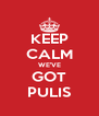 KEEP CALM WE'VE GOT PULIS - Personalised Poster A4 size